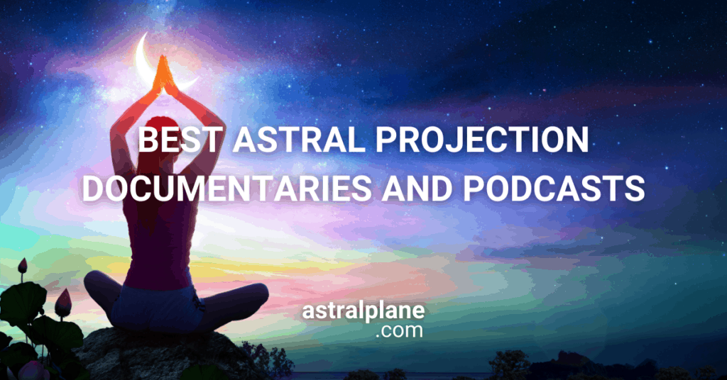 Astral Projection Documentaries and Podcasts
