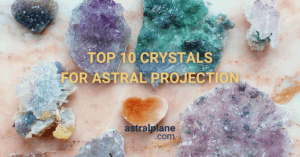 Top 10 Crystals for Astral Projection
