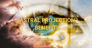 The Benefits Of Astral projection